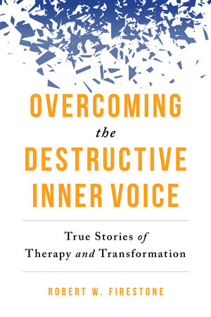 Overcoming the Destructive Inner Voice by Robert W. Firestone