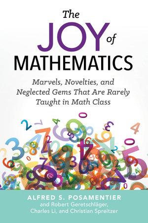 The Joy of Mathematics by Alfred S. Posamentier, Robert Geretschläger, Charles Li and Christian Spreitzer