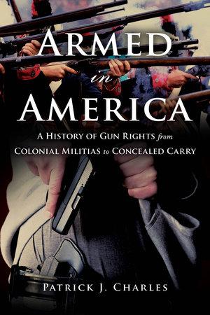 Armed in America by Patrick J. Charles