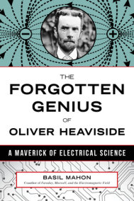 The Forgotten Genius of Oliver Heaviside