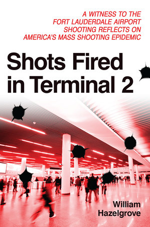 Shots Fired in Terminal 2 by William Hazelgrove