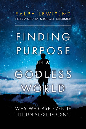 Finding Purpose in a Godless World by Ralph Lewis, MD