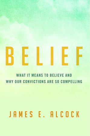 Belief by James E. Alcock