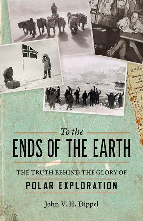 To the Ends of the Earth by John V. H. Dippel