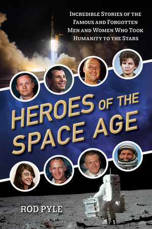 Heroes of the Space Age by Rod Pyle