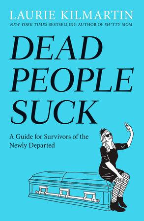 Dead People Suck by Laurie Kilmartin