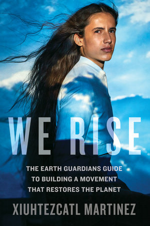 We Rise by Xiuhtezcatl Martinez and Justin Spizman