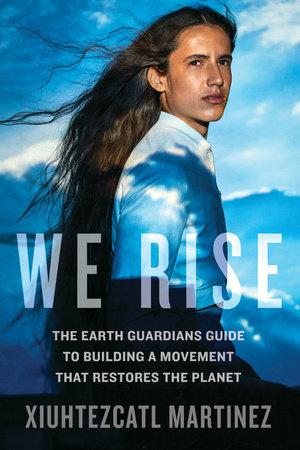 We Rise by Xiuhtezcatl Martinez