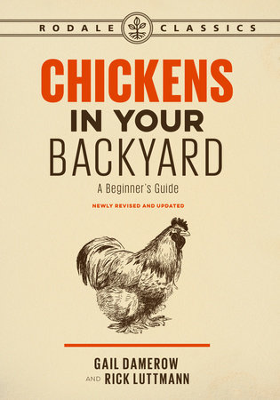 Chickens in Your Backyard, Newly Revised and Updated by Gail Damerow and Rick Luttmann