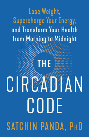 The Circadian Code by Satchin Panda, PhD