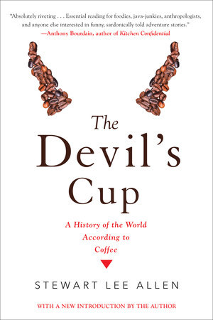 The Devil's Cup: A History of the World According to Coffee by Stewart Lee Allen