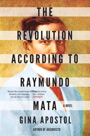 The Revolution According to Raymundo Mata by Gina Apostol: 9781641291835 |  PenguinRandomHouse.com: Books