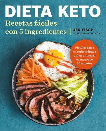 Dieta Keto: Recetas fáciles con 5 ingredientes / The Easy 5-Ingredient Ketogenic Diet Cookbook by Jen Fisch