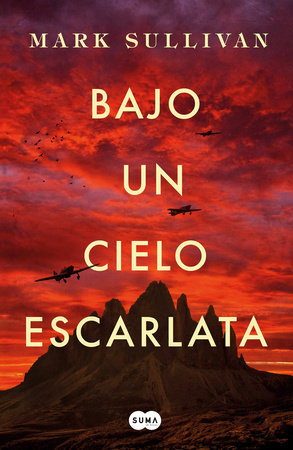 Bajo un cielo escarlata / Beneath a Scarlet Sky by Mark Sullivan