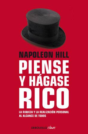 Piense y hágase rico: La riqueza y la realización personal al alcance de todos / Think and Grow Rich by Napoleon Hill