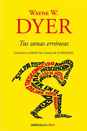 Tus zonas erróneas: Guía para combatir las causas de la infelicidad / Your Erroneous Zones by Wayne W. Dyer