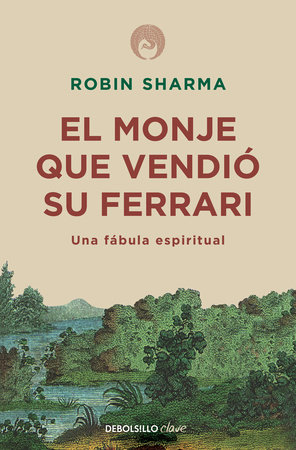 El monje que vendió su Ferarri: Una fábula espiritual / The Monk Who Sold His Ferrari: A Spiritual Fable About Fulfilling Your Dreams & Reaching Your Destiny