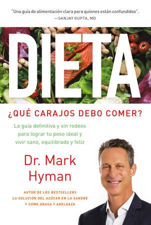Dieta: ¿Qué carajos debo comer?: La guía definitiva y sin rodeos para lograr tu peso ideal y vivir sano, equilibrado y feliz / Diet Food. What the Heck Should I