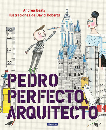 Pedro Perfecto, arquitecto / Iggy Peck, Architect by Andrea Beaty