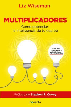 Multiplicadores. Edición revisada y actualizada: Cómo potenciar la inteligencia de tu equipo / Multipliers How the Best Leaders Make Everyone Smarter