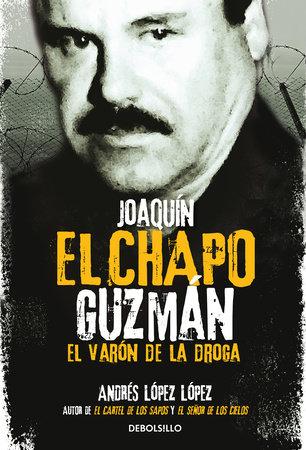 """Joaquín El Chapo Guzmán: El Varón de la droga / Joaquin 'El Chapo"""" Guzmán: The Drug Baron"""