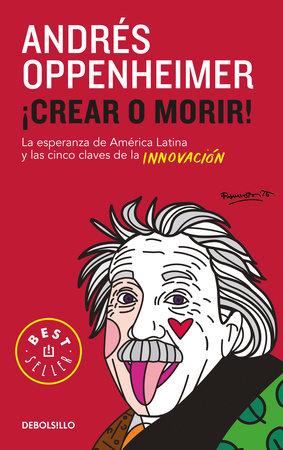Crear o morir: La esperanza de Latinoamérica y las cinco claves de la innovación / Innovate or Die!