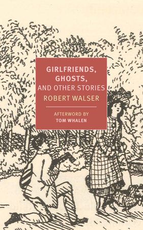 Girlfriends, Ghosts, and Other Stories by Robert Walser
