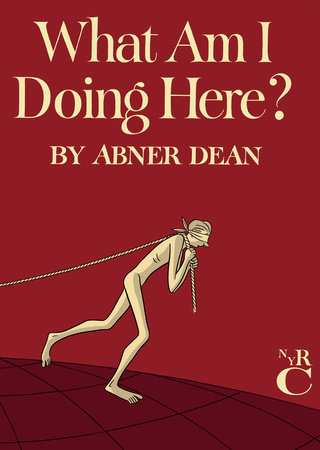 What Am I Doing Here? by Abner Dean