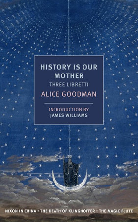 History is Our Mother: Three Libretti by Alice Goodman
