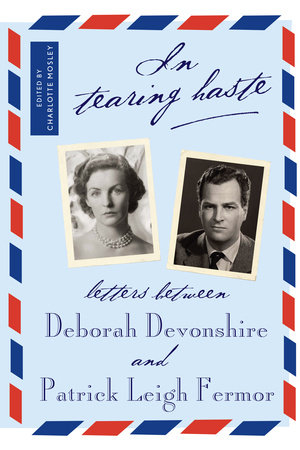 In Tearing Haste by Patrick Leigh Fermor and Deborah Devonshire