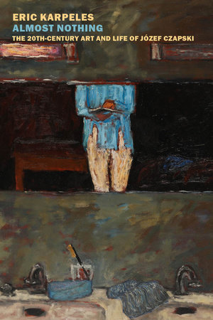 Almost Nothing: The 20th-Century Art and Life of Józef Czapski