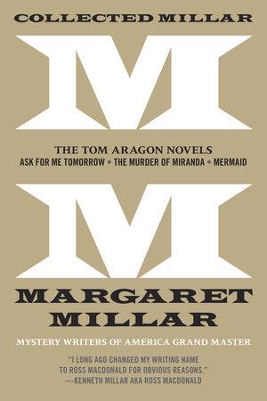 Collected Millar: The Tom Aragon Novels: Ask for Me Tomorrow; The Murder ofMiranda; Mermaid by Margaret Millar