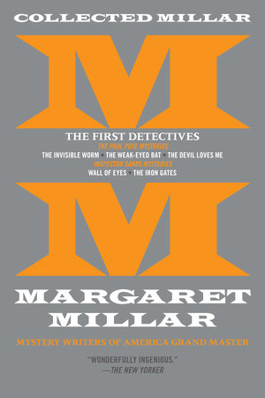 Collected Millar: The First Detectives: The Invisible Worm; The Weak-Eyed Bat; The Devil Loves Me; Wall of Eyes; The Iron Gates by Margaret Millar