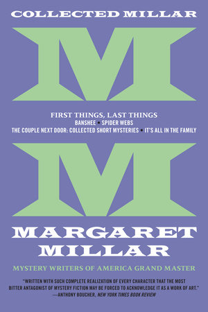 Collected Millar: First Things, Last Things: Banshee; Spider Webs; It's All In The Family; Collected Short Fiction by Margaret Millar
