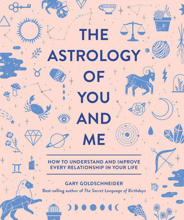 The Astrology of You and Me by Gary Goldschneider