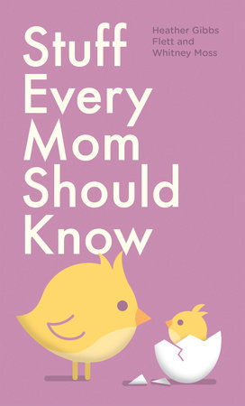 Stuff Every Mom Should Know by Heather Gibbs Flett and Whitney Moss