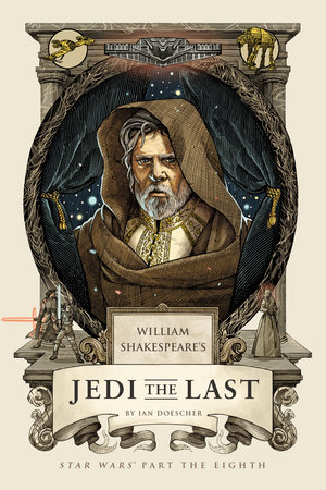 William Shakespeare's Jedi the Last by Ian Doescher