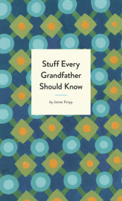 Stuff Every Grandfather Should Know