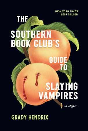 The Southern Book Club's Guide to Slaying Vampires by Grady Hendrix: 9781683691433 | PenguinRandomHouse.com: Books