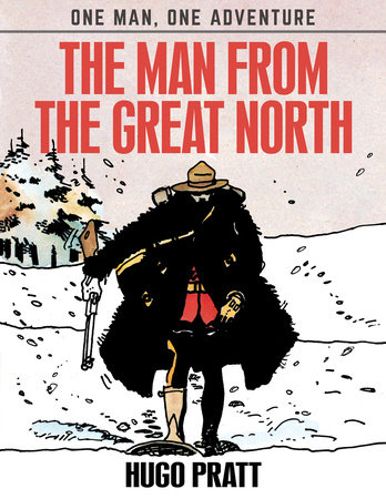 The Man From The Great North by Hugo Pratt