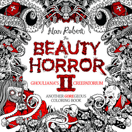The Beauty of Horror 2: Ghouliana's Creepatorium: Another GOREgeous Coloring Book by Alan Robert