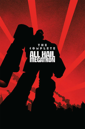 Transformers: The Complete All Hail Megatron by Shane McCarthy