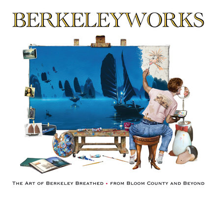 Berkeleyworks: The Art of Berkeley Breathed: From Bloom County and Beyond by Berkeley Breathed