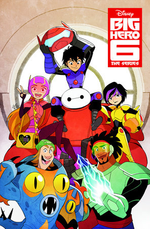 Big Hero 6: The Series - Technology is Unbeatable by Hannah Blumenreich and Joe Caramagna