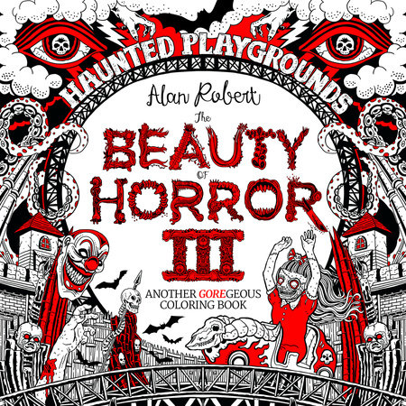 The Beauty of Horror 3: Haunted Playgrounds Coloring Book by Alan Robert