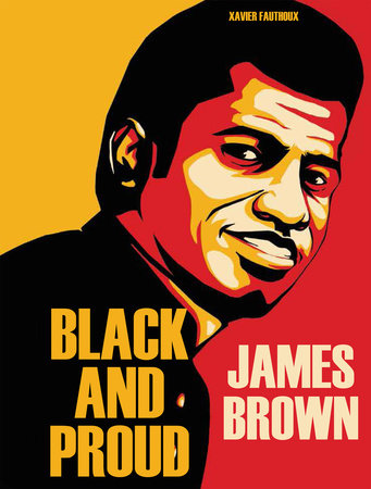 James Brown: Black and Proud by Xavier Fauthoux
