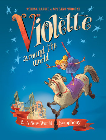 Violette Around the World, Vol. 2: A New World Symphony! by Teresa Radice