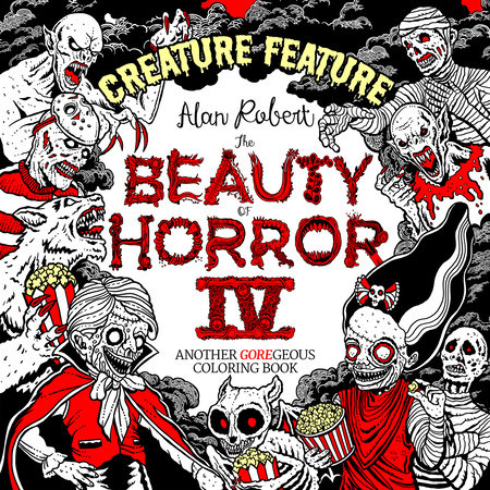 The Beauty Of Horror 4: Creature Feature Coloring Book By Alan Robert:  9781684057085 PenguinRandomHouse.com: Books