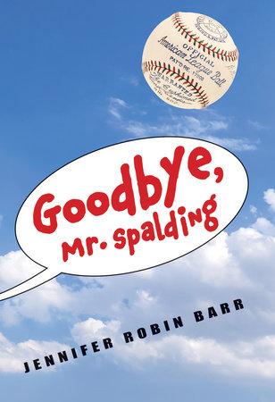 Goodbye, Mr. Spalding by Jennifer Robin Barr