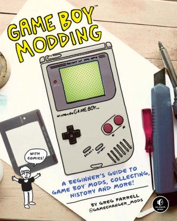Game Boy Modding by Greg Farrell | PenguinRandomHouse com: Books